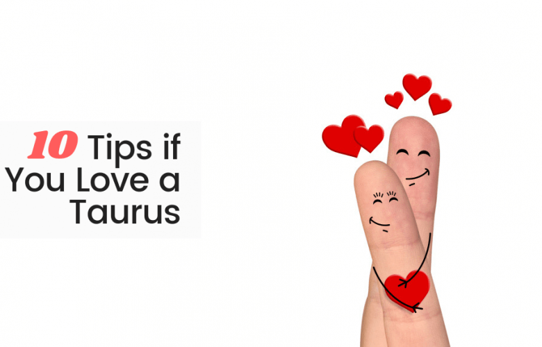 10 Tips if You Love a Taurus