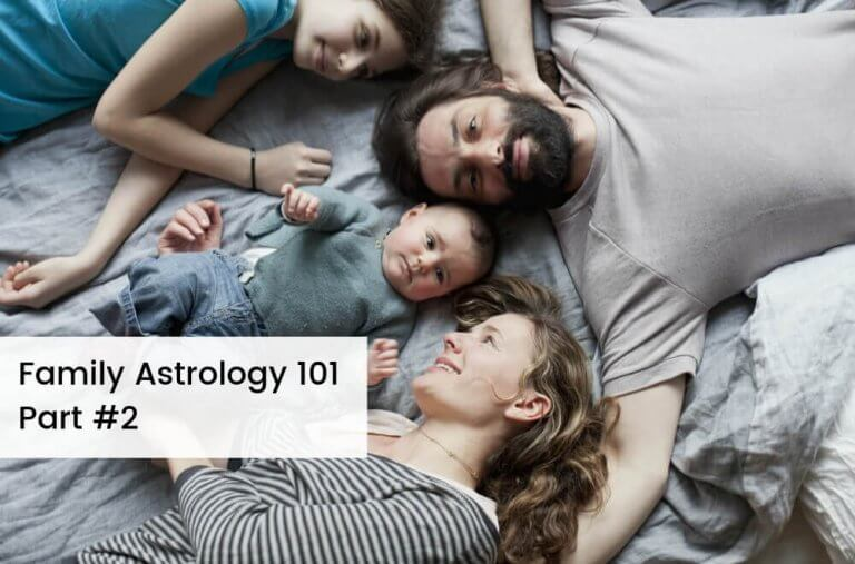 Family Astrology 101 Part 2