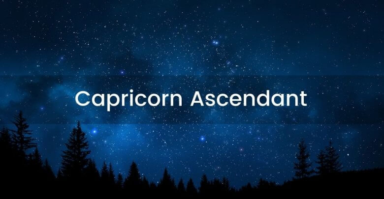 The Importance of the Capricorn Ascendant | Ask Astrology