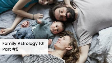 Family Astrology 101 Part 5