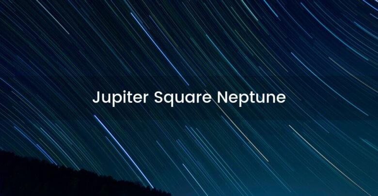 Jupiter Square Neptune