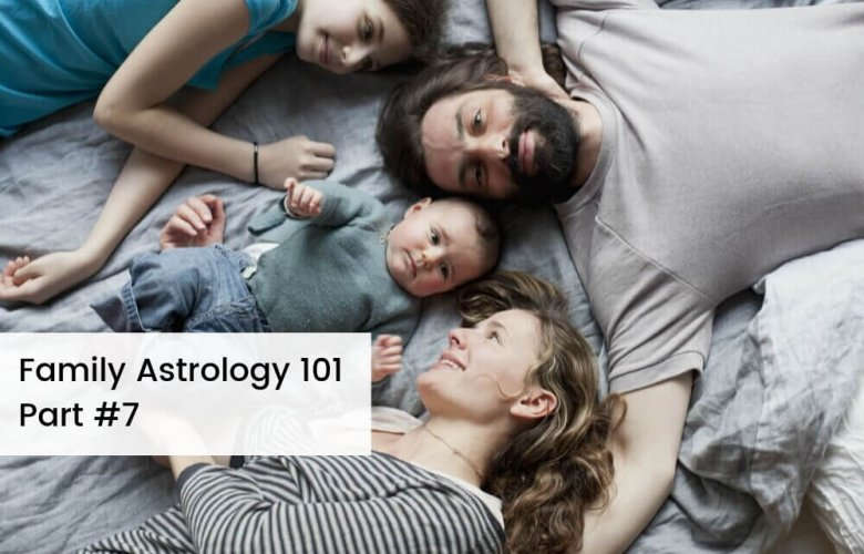 Family Astrology 101 Part 7