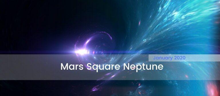 Mars Square Neptune January 2020