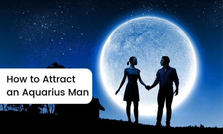 How to Attract an Aquarius Man
